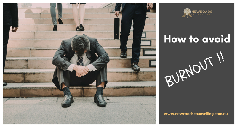 BURNOUT – How to avoid a burnout  - Newroads Counselling